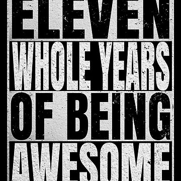 Eleven Whole Years Of Being Awesome - 11th Birthday Shirt by Grabitees