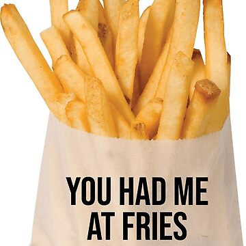 You had me at fries by madisonbaber