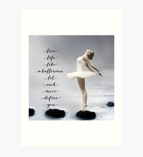 Ballerina, Live life like a ballerina, let each move define you Art Print