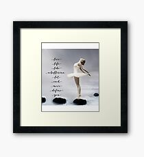 Ballerina, Live life like a ballerina, let each move define you Framed Print
