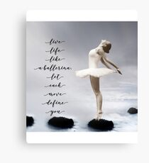 Ballerina, Live life like a ballerina, let each move define you Canvas Print