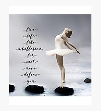 Ballerina, Live life like a ballerina, let each move define you Photographic Print