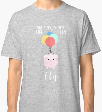 PIG, You make me feel like I can fly - Flying Pig - Pig Puns -Valentines -  Hog Puns - Cute Pig - Pig T Shirt - Fly - Motivation  Classic T-Shirt