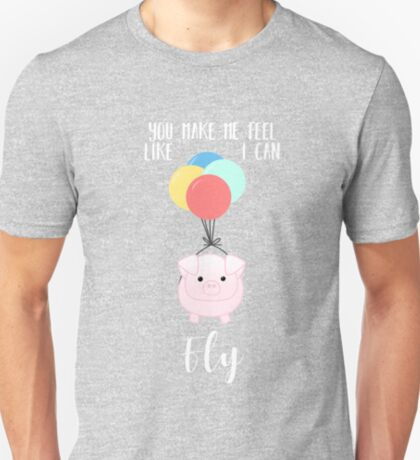 PIG, You make me feel like I can fly - Flying Pig - Pig Puns -Valentines -  Hog Puns - Cute Pig - Pig T Shirt - Fly - Motivation  T-Shirt