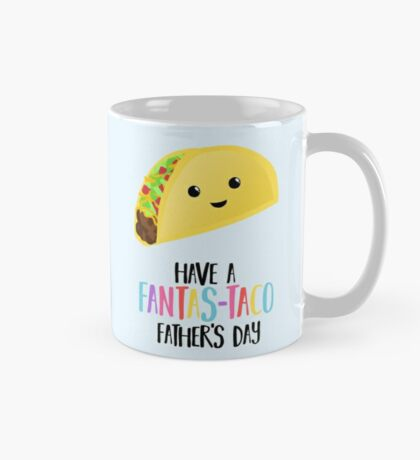 Fathers Day  - Taco - Have a fanstastaco father's day! Funny Fathers Day Mug