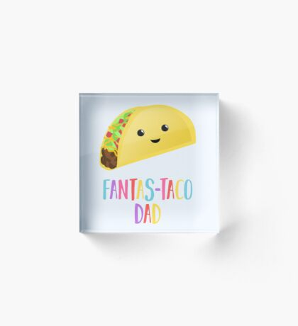 Fathers Day  - Taco - Fanstastaco Dad! Funny Fathers Day - Funny Birthday Acrylic Block