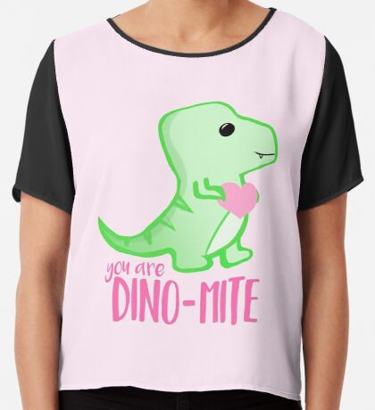 You're DINO-mite T Shirt! Dinosaur Pun - Valentines Pun - Anniversary Pun - Funny - Love - T-rex Chiffon Top