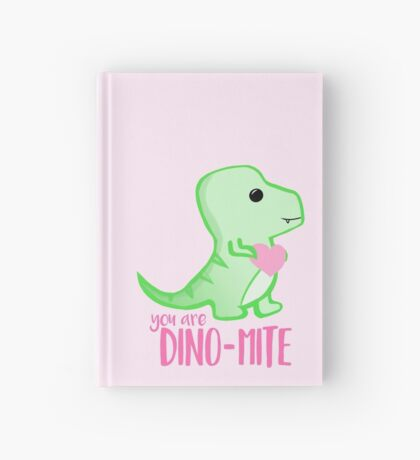 You're DINO-mite T Shirt! Dinosaur Pun - Valentines Pun - Anniversary Pun - Funny - Love - T-rex Hardcover Journal