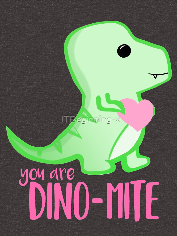 You're DINO-mite T Shirt! Dinosaur Pun - Valentines Pun - Anniversary Pun - Funny - Love - T-rex by JTBeginning-x