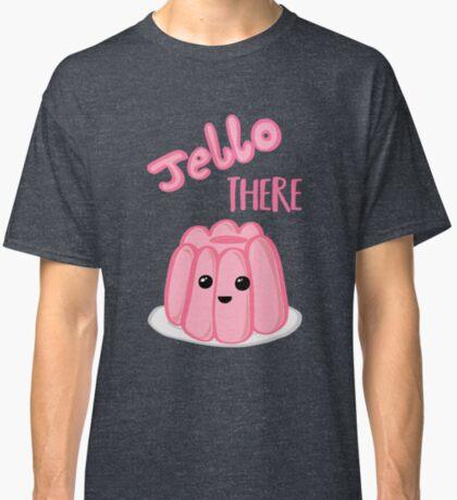 JELLO There Shirt - Anniversary - Valentines Day - Birthday Classic T-Shirt