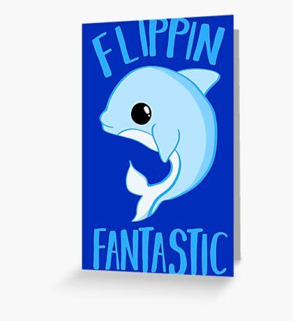 Dolphin - FLIPPING FANTASTIC Greeting Card