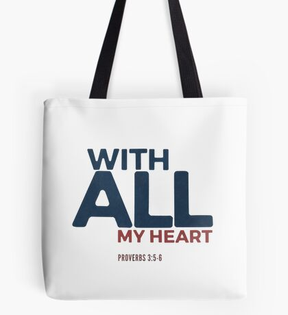 With all my heart - Proverbs 3:5-6 Tote Bag