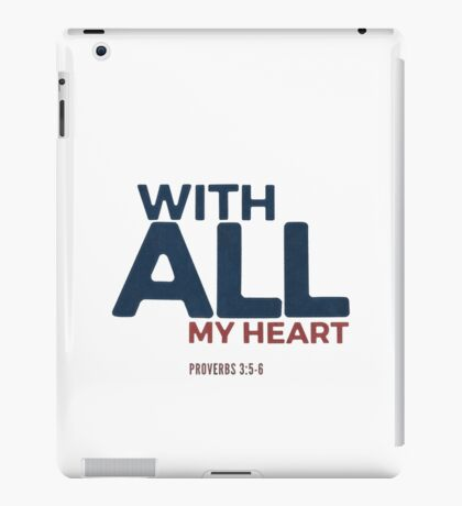With all my heart - Proverbs 3:5-6 iPad Case/Skin