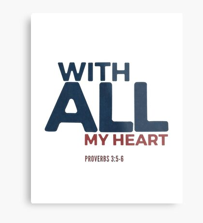 With all my heart - Proverbs 3:5-6 Metal Print