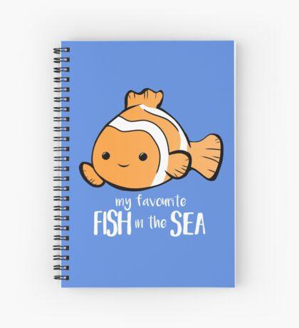 My favourite FISH in the sea - Pun - Anniversary - Birthday - Fish Pun - Clownfish Spiral Notebook