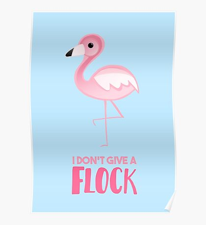 Give a FLOCK Flamingo - Funny Pun T Shirt Poster
