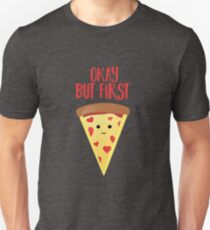 Pizza - But, First Pizza - Funny Unisex T-Shirt