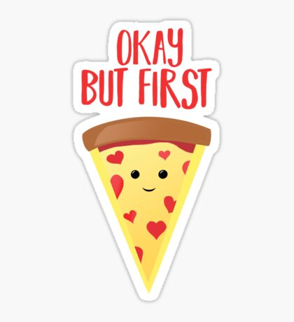 Pizza - But, First Pizza - Funny Sticker