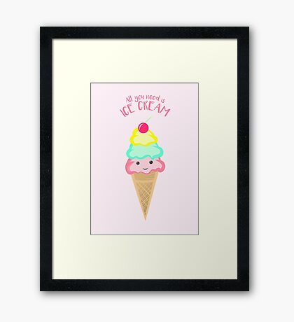 ICE CREAM - All you need is ice cream! Framed Print