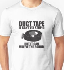 Duct Tape Can't fix stupid.... T-Shirt