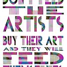 Don't Feed the Artists T-Shirts & Gifts by Ginny Luttrell