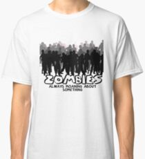 Zombies: Always Moaning About Something Classic T-Shirt