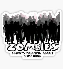 Zombies: Always Moaning About Something Sticker
