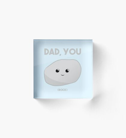Dad you Rock - Fathers Day Funny! Acrylic Block