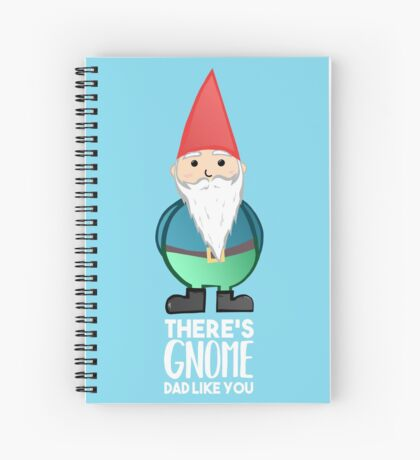Gnome - Fathers Day , Dad, Daddy Card, Birthday! Spiral Notebook