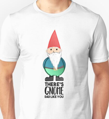 Gnome - Fathers Day , Dad, Daddy Card, Birthday! T-Shirt