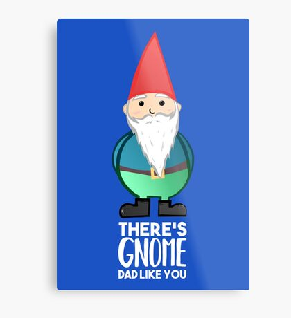Gnome Dad T Shirt - Fathers Day , Dad, Daddy Card, Birthday! Metal Print