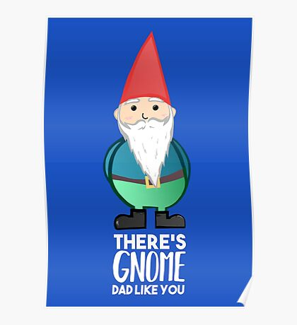 Gnome Dad T Shirt - Fathers Day , Dad, Daddy Card, Birthday! Poster