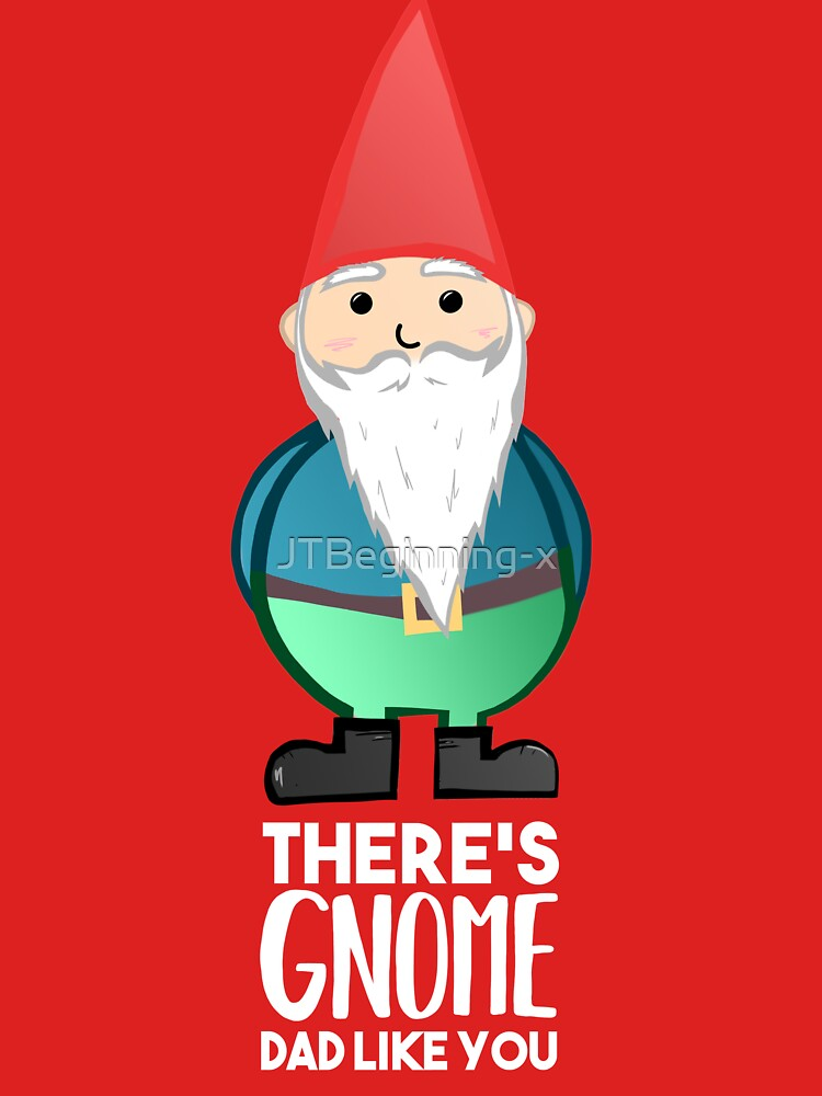 Gnome Dad T Shirt - Fathers Day , Dad, Daddy Card, Birthday! by JTBeginning-x
