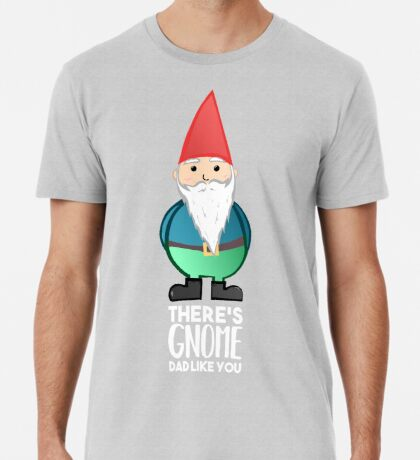 Gnome Dad T Shirt - Fathers Day , Dad, Daddy Card, Birthday! Premium T-Shirt