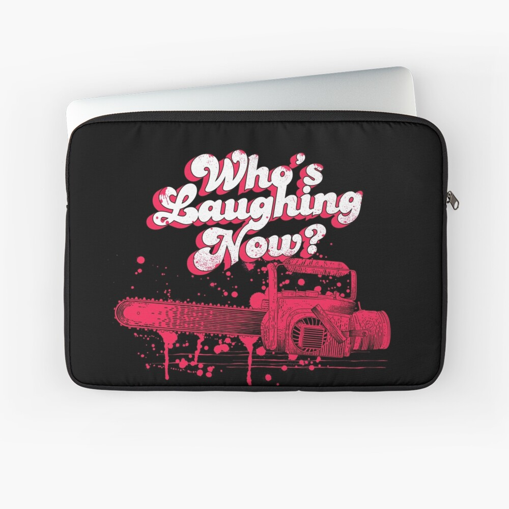 Whos Laughing Now - Evil Dead - Chainsaw - Ash - Groovy - Boomstick Laptop Sleeve