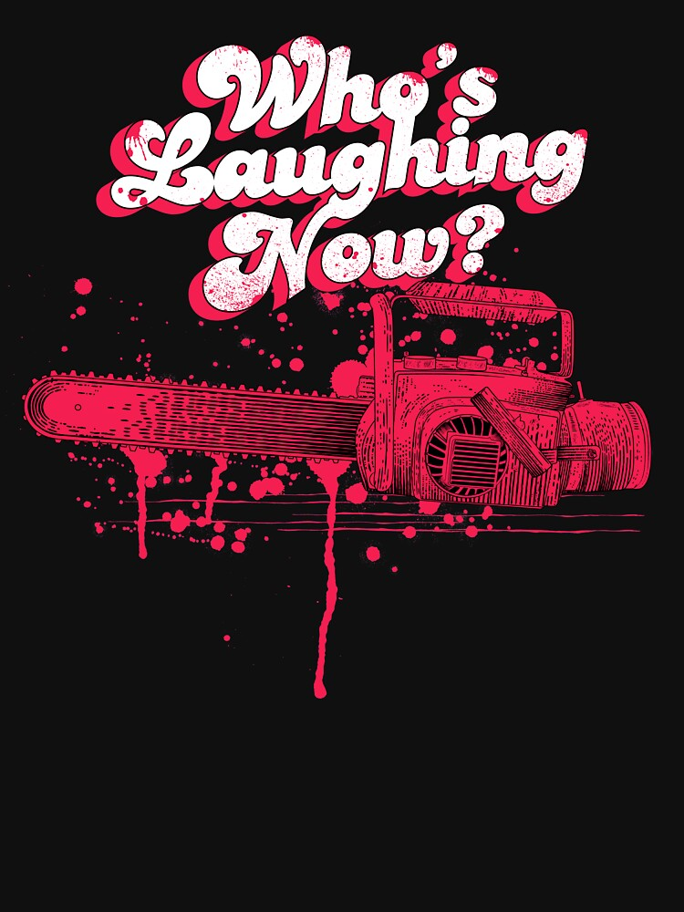 Whos Laughing Now - Evil Dead - Chainsaw - Ash - Groovy - Boomstick by therocketman