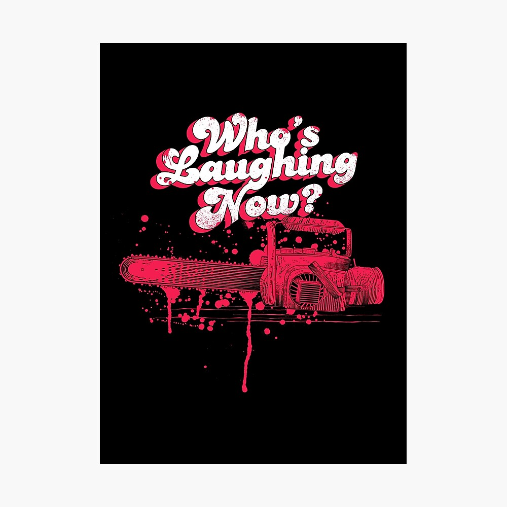Whos Laughing Now - Evil Dead - Chainsaw - Ash - Groovy - Boomstick Photographic Print
