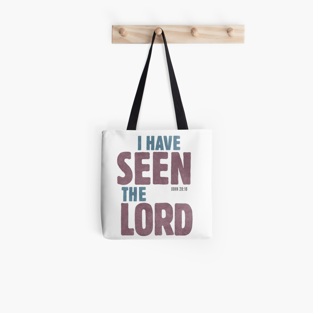 I have seen the Lord - John 20:18 Tote Bag