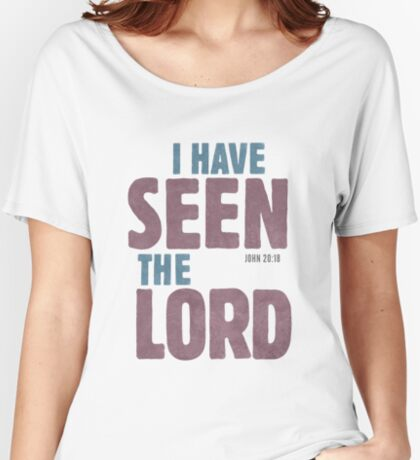 I have seen the Lord - John 20:18 Relaxed Fit T-Shirt