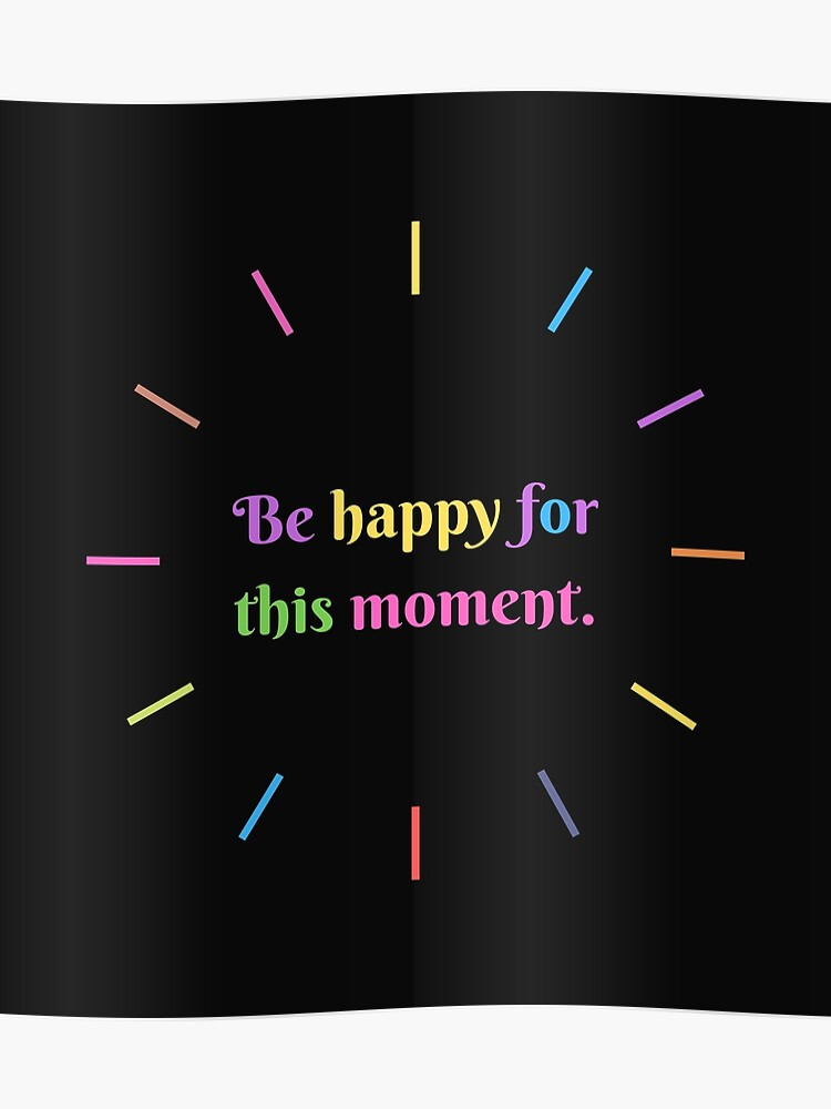 Be happy for this moment, short quotes, sticker packs, gift ideas, positive  words | Poster