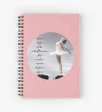 Ballerina Tshirt, Live like a ballerina, let each move define you,  by M.I. Speer Spiral Notebook