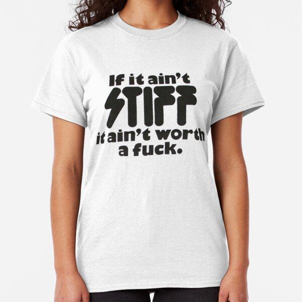 if it ain't stiff it ain't worth a  Classic T-Shirt