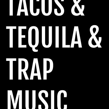 Tacos and Tequila and Trap Music  - Funny Cinco De Mayo T Shirts by greatshirts