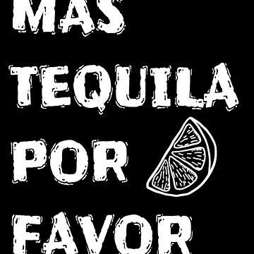 Mas Tequila Por Favor - Funny Cinco De Mayo T Shirts by greatshirts