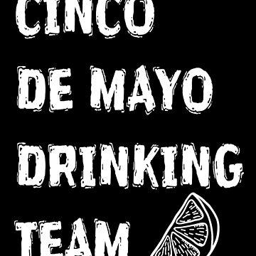 Cinco De Mayo Drinking Team- Funny Cinco De Mayo T Shirts by greatshirts
