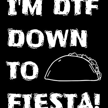 I'm DTF Down To Fiesta - Funny Cinco De Mayo T Shirts by greatshirts