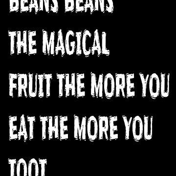 Beans Beans Magical Fruit More You Eat More You Toot - Funny Cinco De Mayo T Shirts by greatshirts
