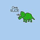 «Omg RUDE (Triceratops)» de jezkemp