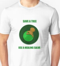 Save a Tree Use a Healing Salve Unisex T-Shirt