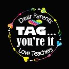 Teachers Design Dear Parents Tag You're It Love Great Gift by kimmicsts